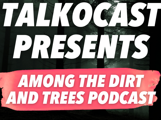 Talkocast Presents: Among the Dirt and Trees Podcast